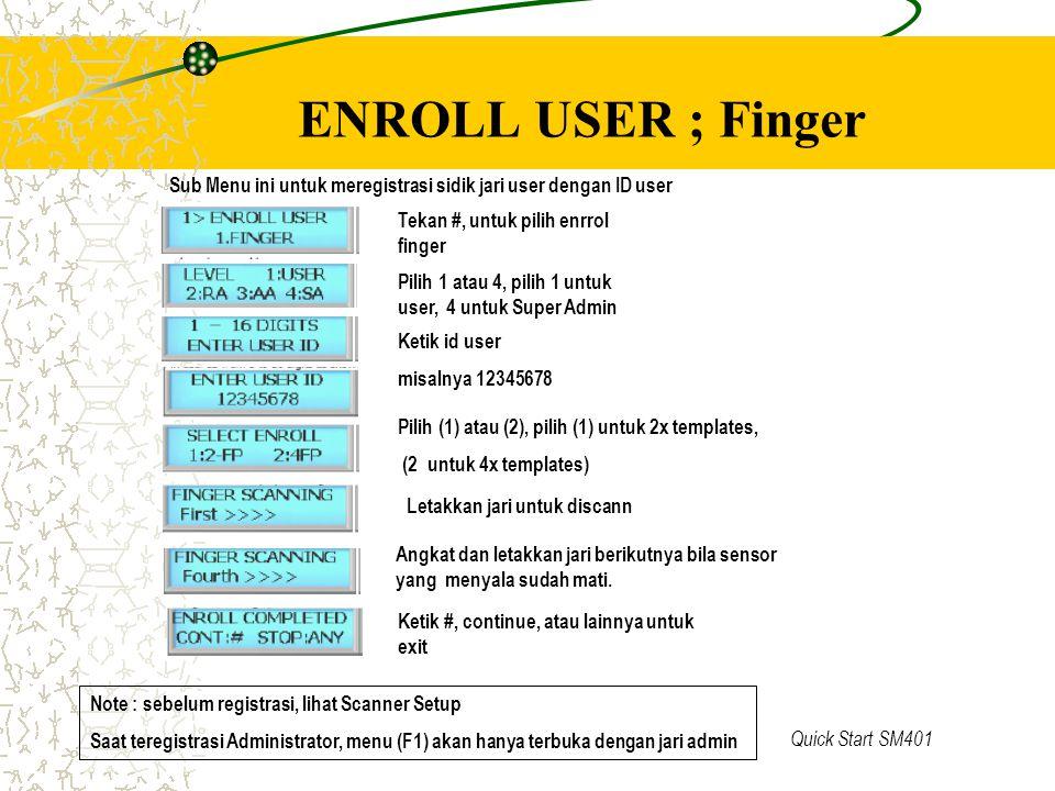 ENROLL USER ; Finger Sub Menu ini untuk meregistrasi sidik jari user dengan ID user. Tekan #, untuk pilih enrrol finger.