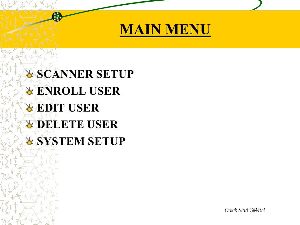 MAIN MENU SCANNER SETUP ENROLL USER EDIT USER DELETE USER SYSTEM SETUP