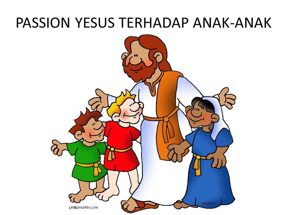 PASSION YESUS TERHADAP ANAK-ANAK