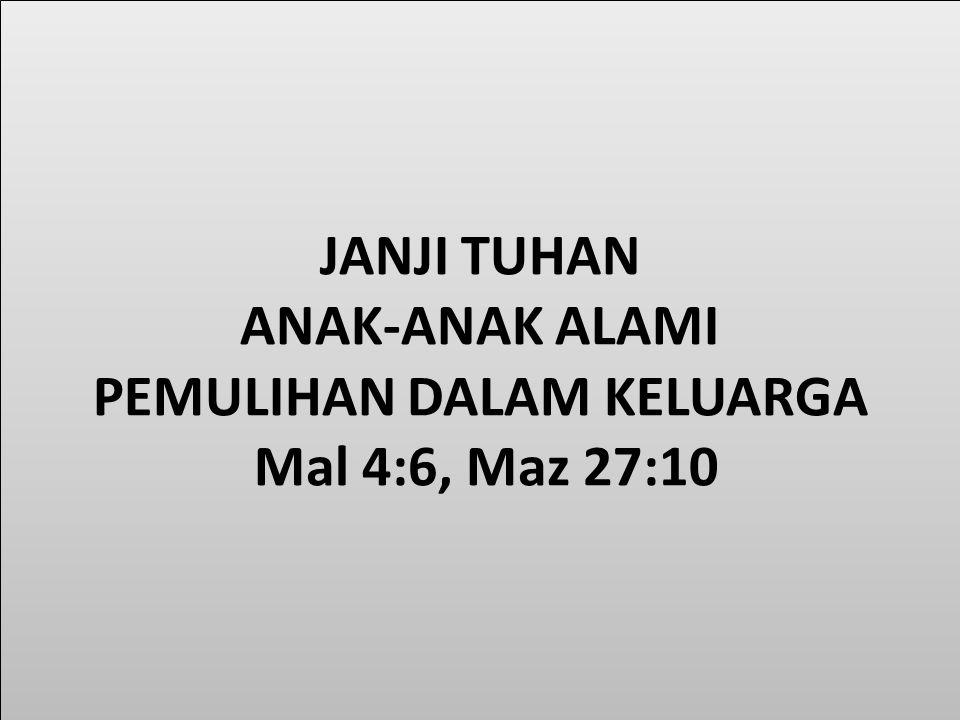 JANJI TUHAN ANAK-ANAK ALAMI PEMULIHAN DALAM KELUARGA Mal 4:6, Maz 27:10