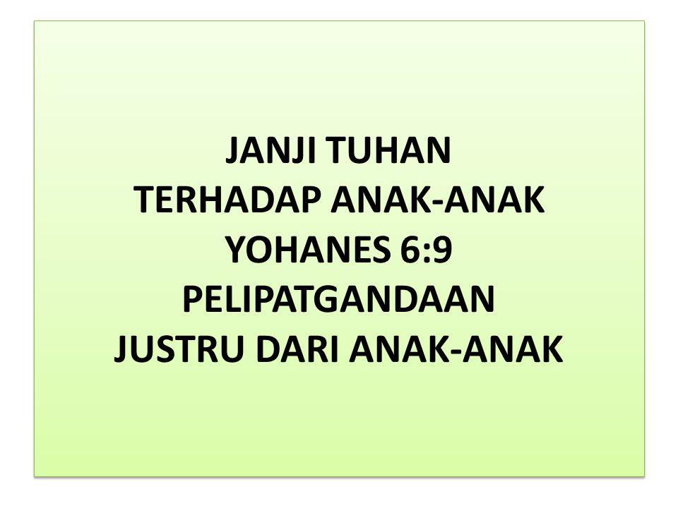 JANJI TUHAN TERHADAP ANAK-ANAK YOHANES 6:9 PELIPATGANDAAN JUSTRU DARI ANAK-ANAK