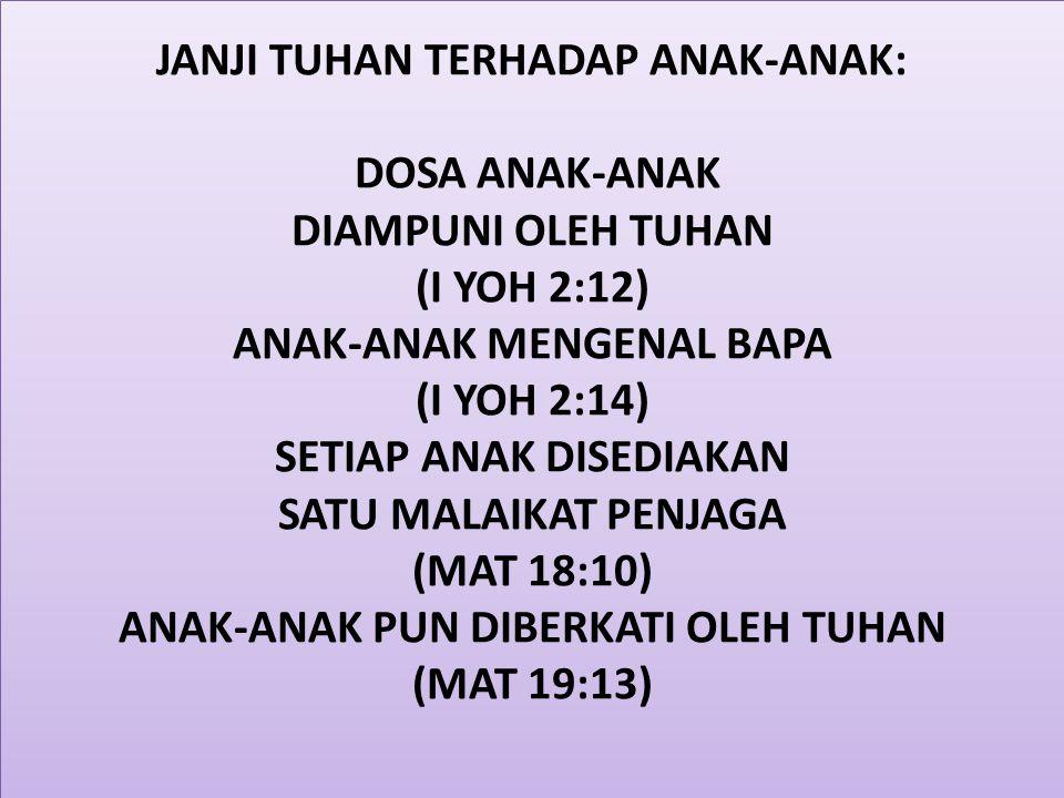 JANJI TUHAN TERHADAP ANAK-ANAK: DOSA ANAK-ANAK DIAMPUNI OLEH TUHAN (I YOH 2:12) ANAK-ANAK MENGENAL BAPA (I YOH 2:14) SETIAP ANAK DISEDIAKAN SATU MALAIKAT PENJAGA (MAT 18:10) ANAK-ANAK PUN DIBERKATI OLEH TUHAN (MAT 19:13)