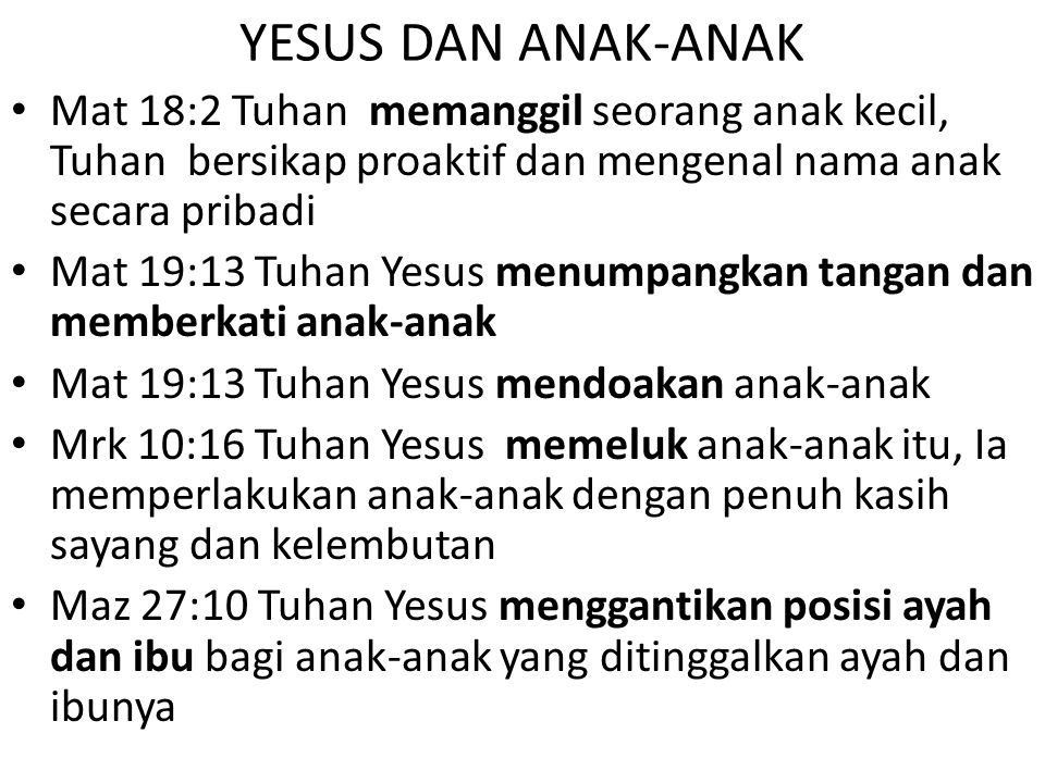 YESUS DAN ANAK-ANAK Mat 18:2 Tuhan memanggil seorang anak kecil, Tuhan bersikap proaktif dan mengenal nama anak secara pribadi.