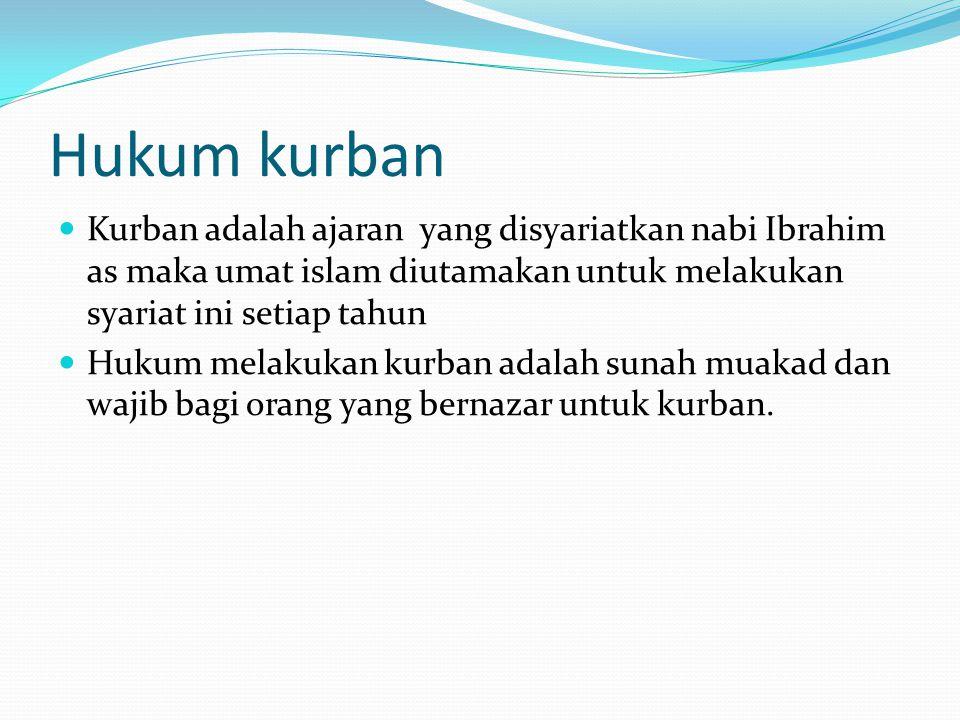 Hukum kurban Kurban adalah ajaran yang disyariatkan nabi Ibrahim as maka umat islam diutamakan untuk melakukan syariat ini setiap tahun.