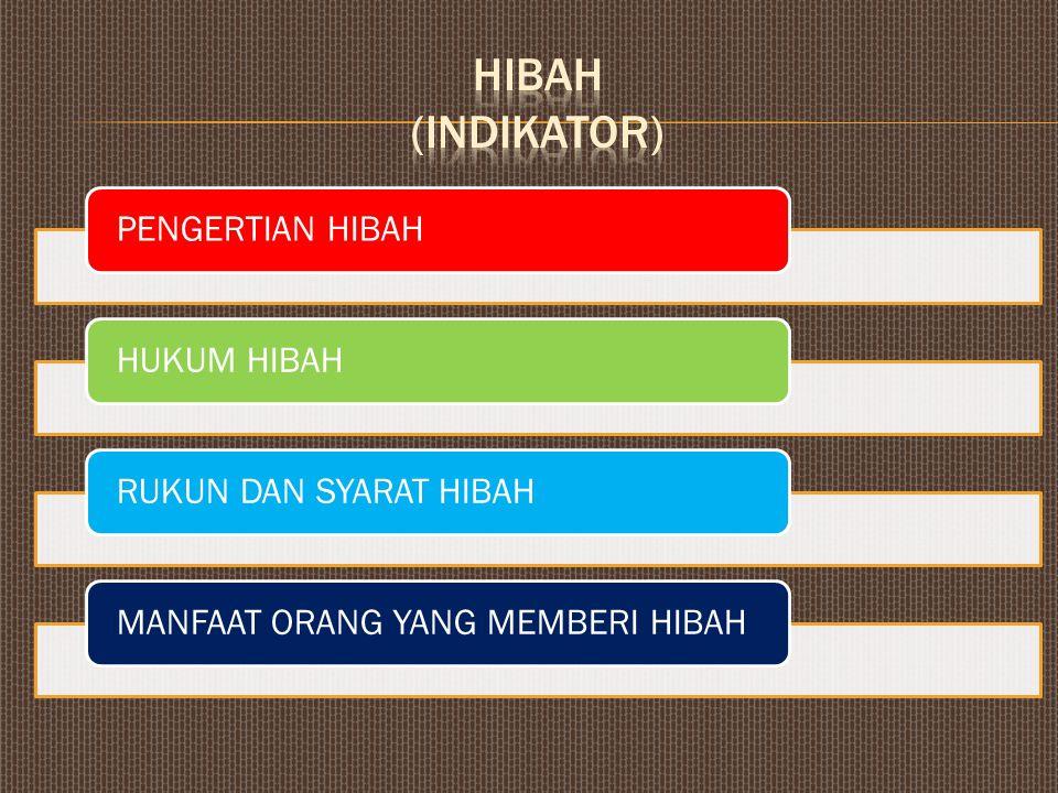 HIBAH (INDIKATOR) PENGERTIAN HIBAH HUKUM HIBAH RUKUN DAN SYARAT HIBAH