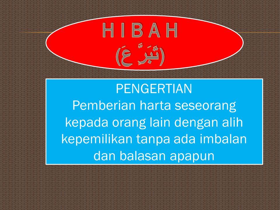 H I B A H (تَبَرٍَّ عَ) PENGERTIAN