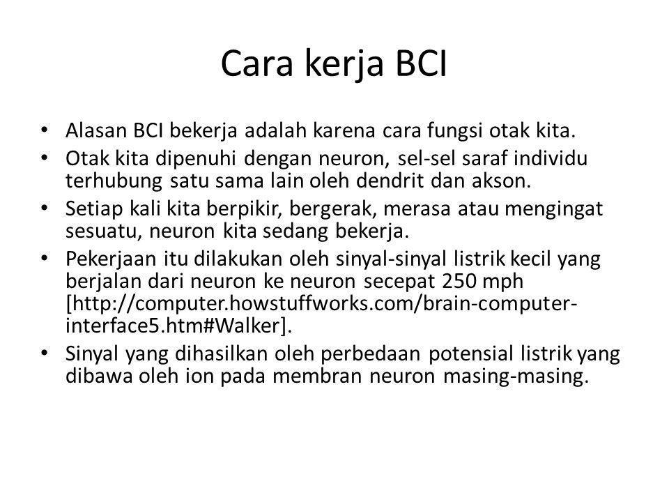Cara kerja BCI Alasan BCI bekerja adalah karena cara fungsi otak kita.