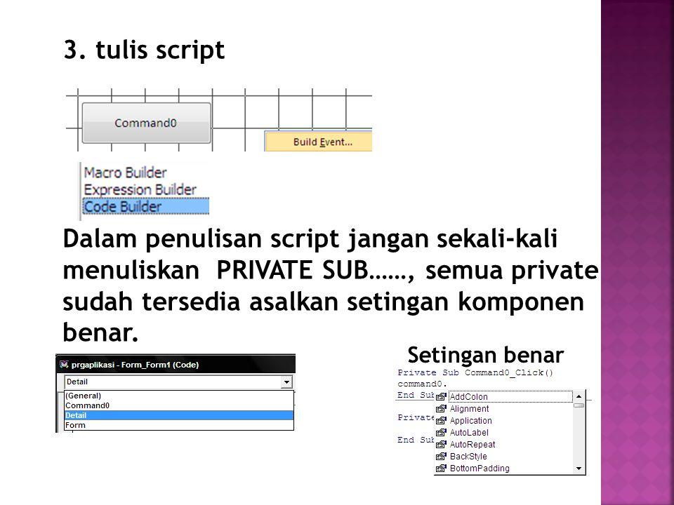 3. tulis script Dalam penulisan script jangan sekali-kali menuliskan PRIVATE SUB……, semua private sudah tersedia asalkan setingan komponen benar.
