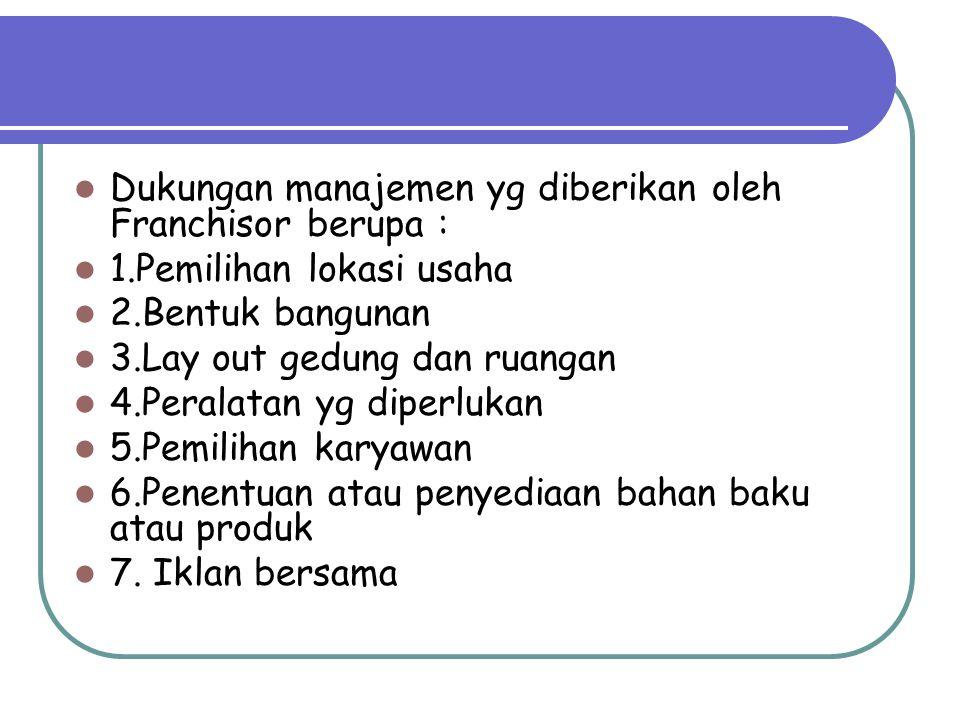 Dukungan manajemen yg diberikan oleh Franchisor berupa :
