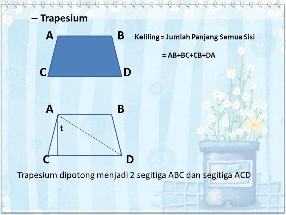 A B Keliling = Jumlah Panjang Semua Sisi = AB+BC+CB+DA C D A B t