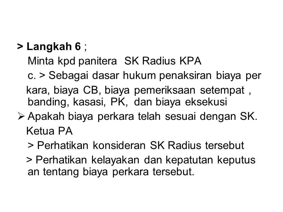 > Langkah 6 ; Minta kpd panitera SK Radius KPA. c. > Sebagai dasar hukum penaksiran biaya per.