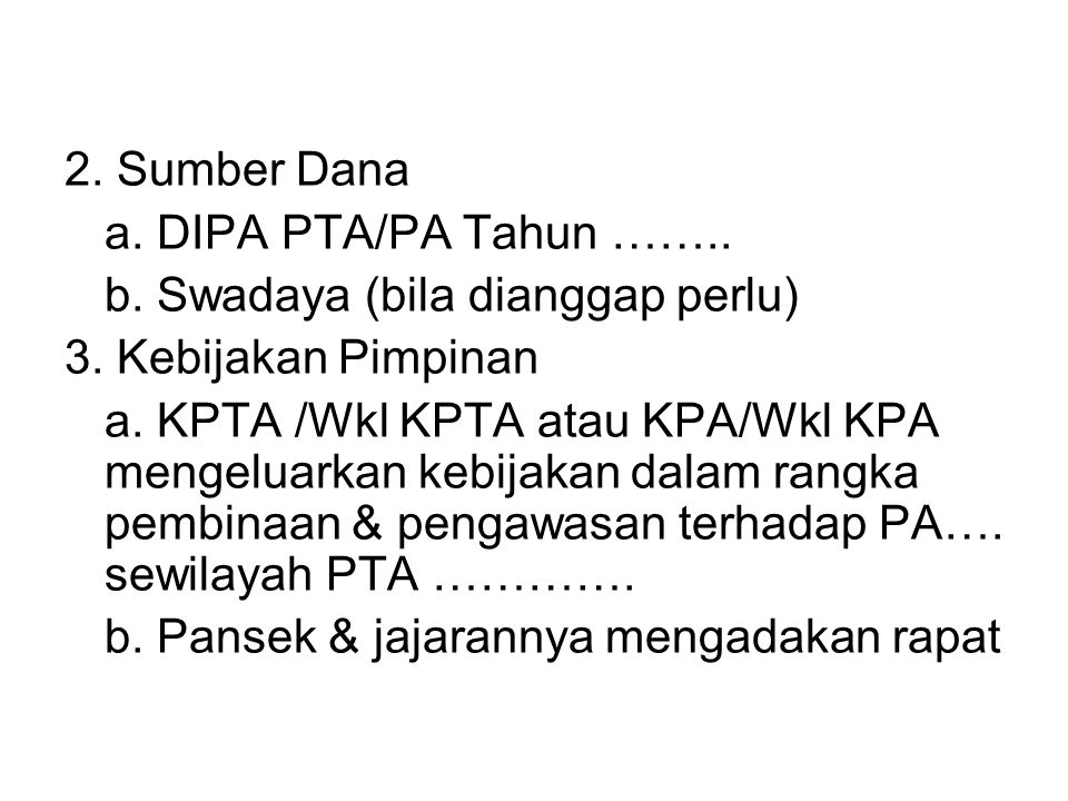2. Sumber Dana a. DIPA PTA/PA Tahun …….. b. Swadaya (bila dianggap perlu) 3. Kebijakan Pimpinan.