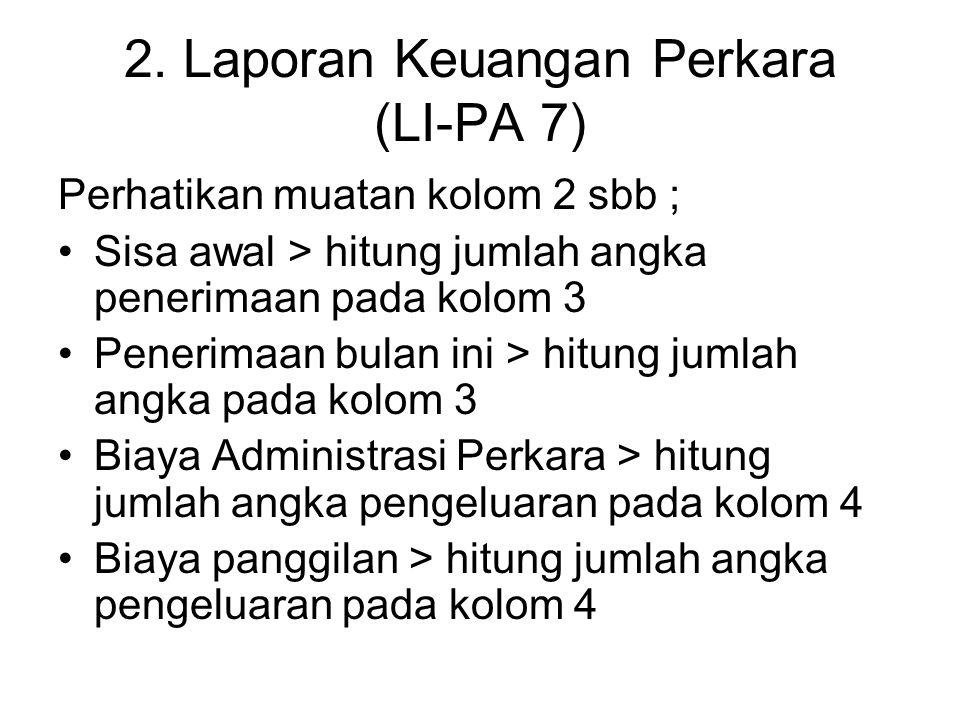 2. Laporan Keuangan Perkara (LI-PA 7)
