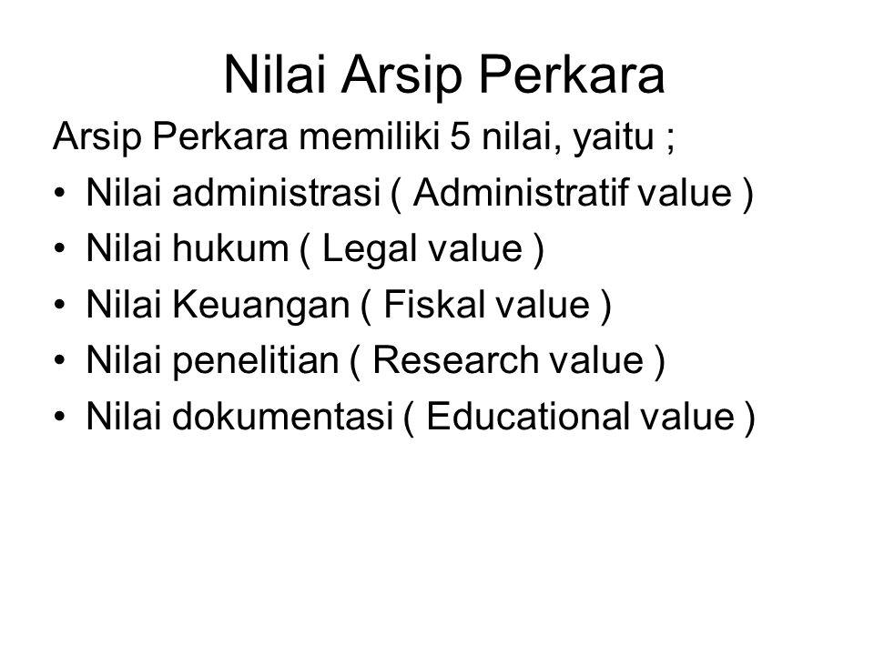 Nilai Arsip Perkara Arsip Perkara memiliki 5 nilai, yaitu ;