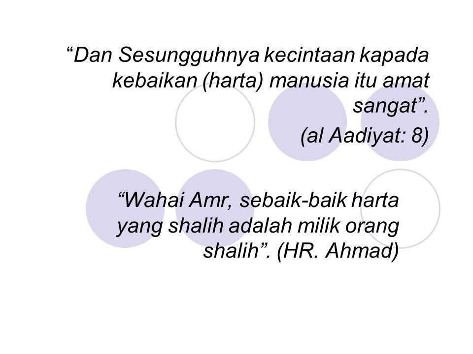Dan Sesungguhnya kecintaan kapada kebaikan (harta) manusia itu amat sangat . (al Aadiyat: 8)