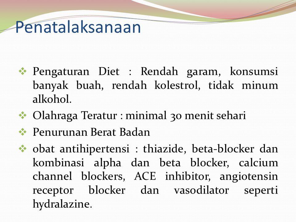Penatalaksanaan Pengaturan Diet : Rendah garam, konsumsi banyak buah, rendah kolestrol, tidak minum alkohol.