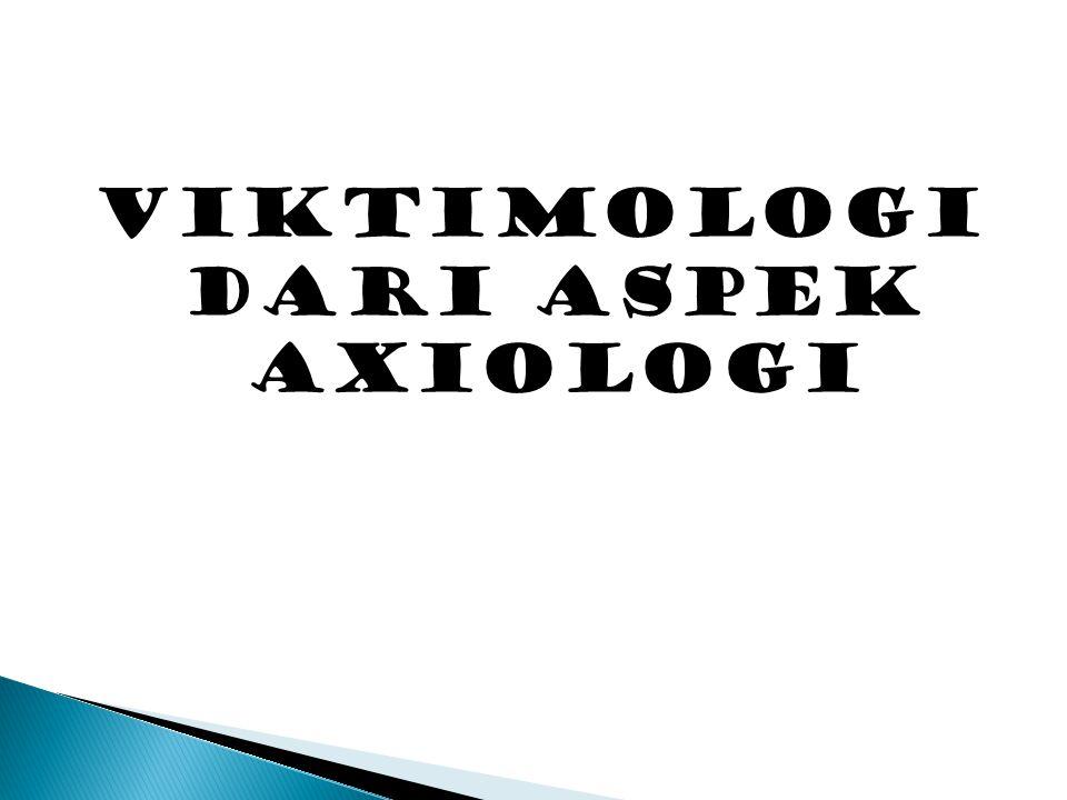 VIKTIMOLOGI DARI ASPEK AXIOLOGI