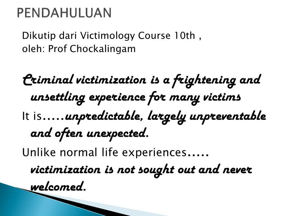 PENDAHULUAN Dikutip dari Victimology Course 10th , oleh: Prof Chockalingam.