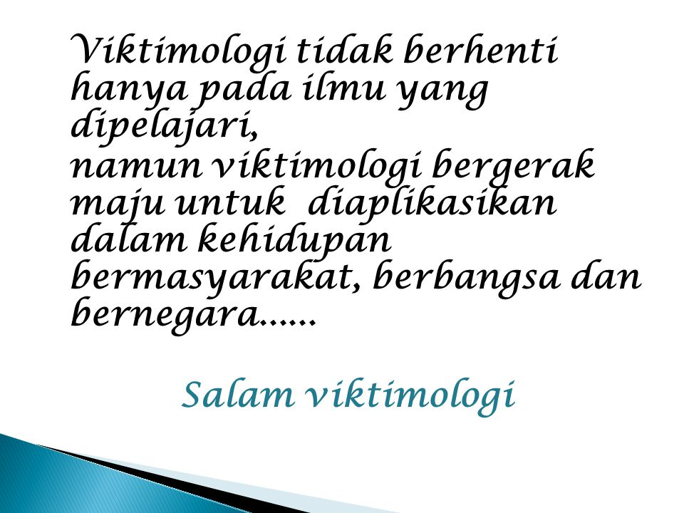 Viktimologi tidak berhenti hanya pada ilmu yang dipelajari,