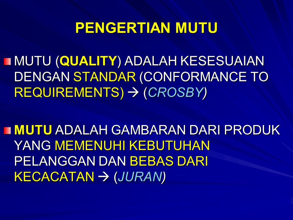 PENGERTIAN MUTU MUTU (QUALITY) ADALAH KESESUAIAN DENGAN STANDAR (CONFORMANCE TO REQUIREMENTS)  (CROSBY)