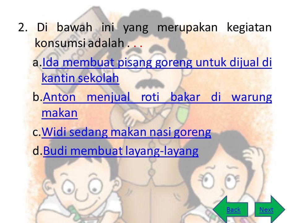 2. Di bawah ini yang merupakan kegiatan konsumsi adalah . . .