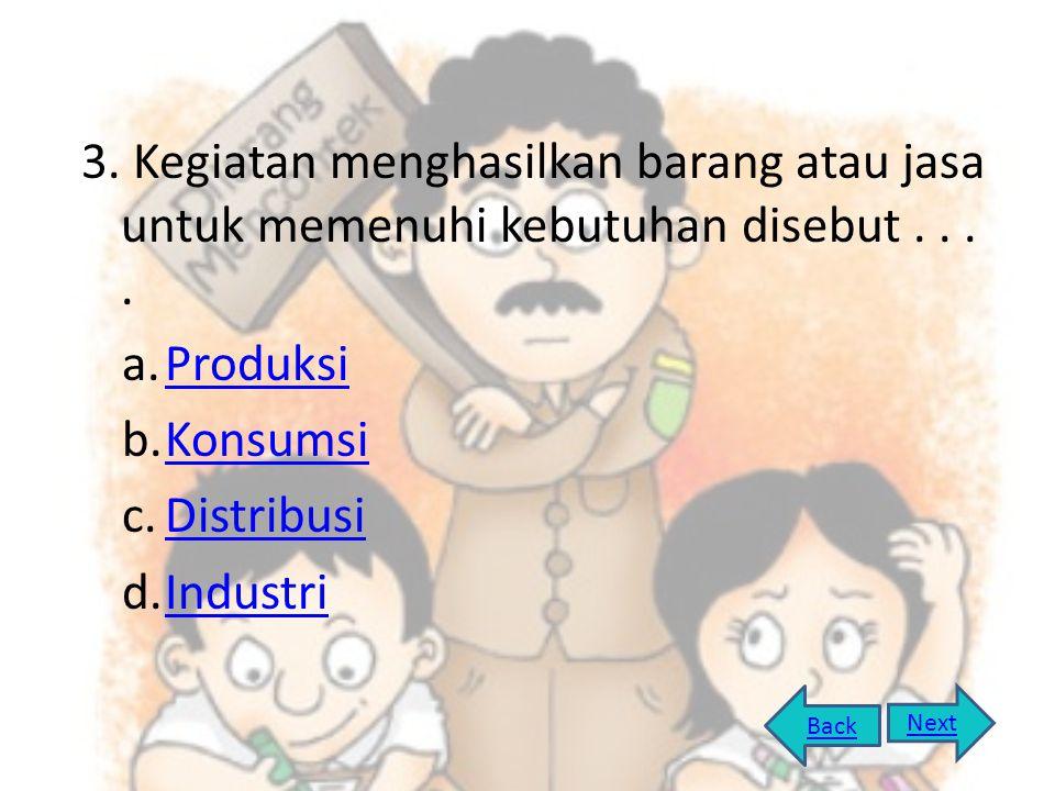 3. Kegiatan menghasilkan barang atau jasa untuk memenuhi kebutuhan disebut . . . .