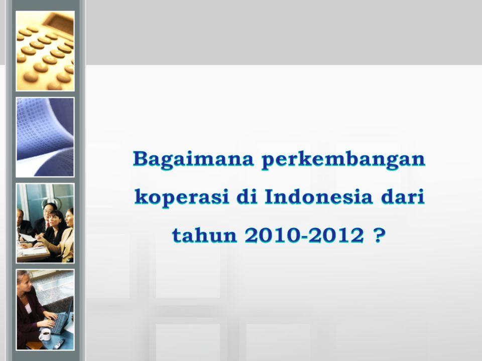 Bagaimana perkembangan koperasi di Indonesia dari tahun 2010-2012