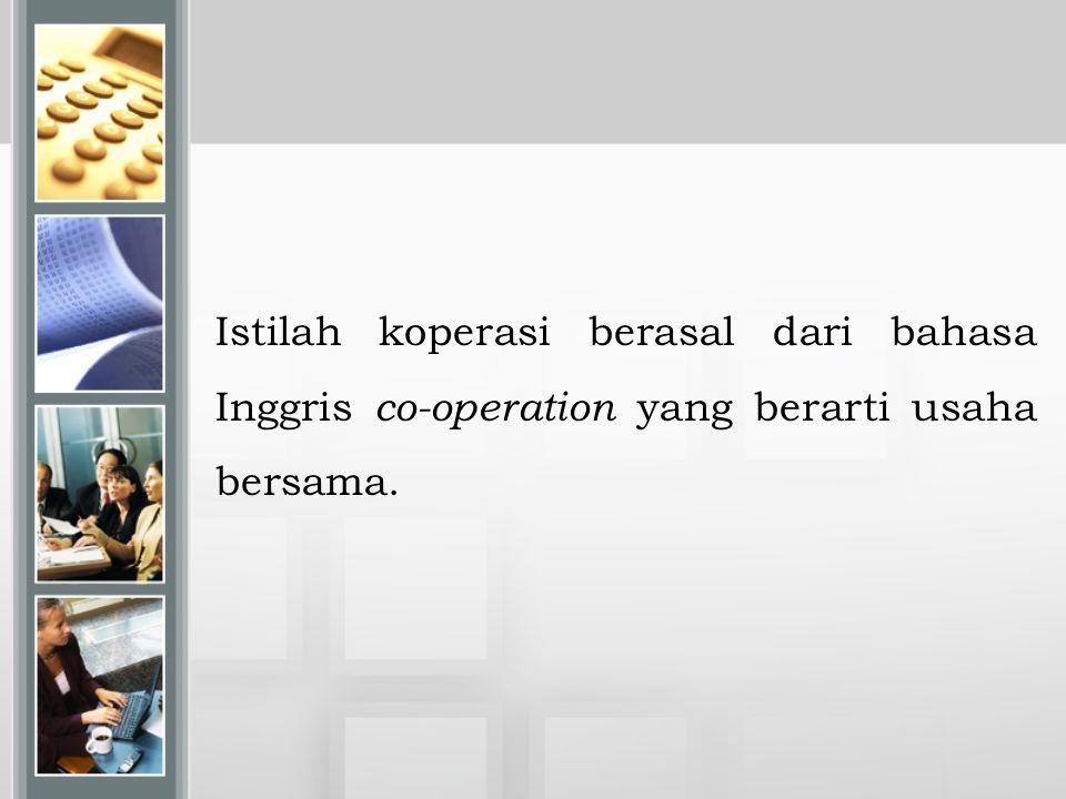 Istilah koperasi berasal dari bahasa Inggris co-operation yang berarti usaha bersama.