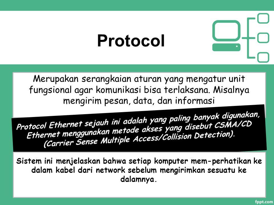 Protocol Merupakan serangkaian aturan yang mengatur unit fungsional agar komunikasi bisa terlaksana. Misalnya mengirim pesan, data, dan informasi.