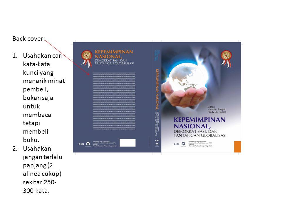 Back cover: Usahakan cari kata-kata kunci yang menarik minat pembeli, bukan saja untuk membaca tetapi membeli buku.