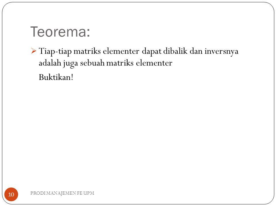 Teorema: Tiap-tiap matriks elementer dapat dibalik dan inversnya adalah juga sebuah matriks elementer.