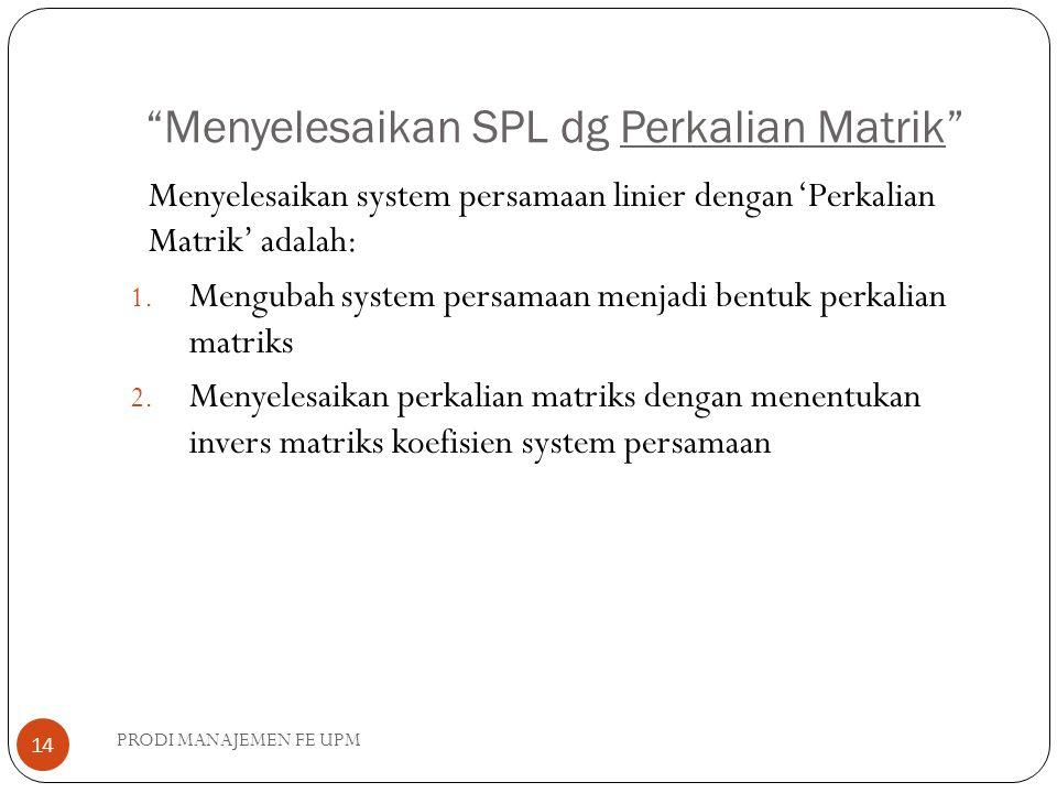 Menyelesaikan SPL dg Perkalian Matrik