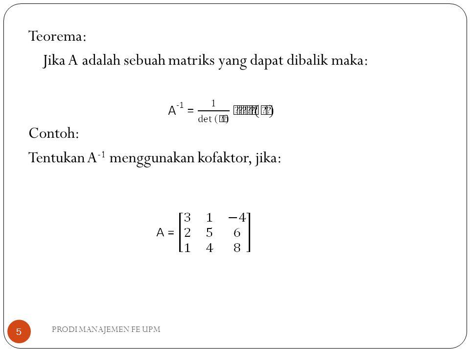 Teorema: Jika A adalah sebuah matriks yang dapat dibalik maka: Contoh: Tentukan A-1 menggunakan kofaktor, jika: