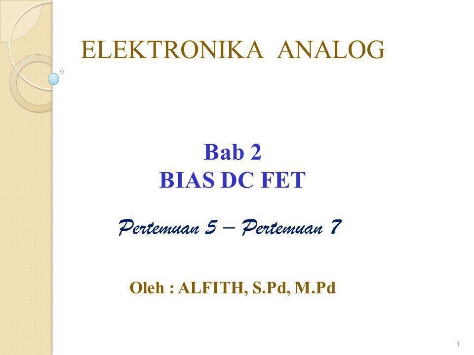 ELEKTRONIKA ANALOG Bab 2 BIAS DC FET Pertemuan 5 – Pertemuan 7