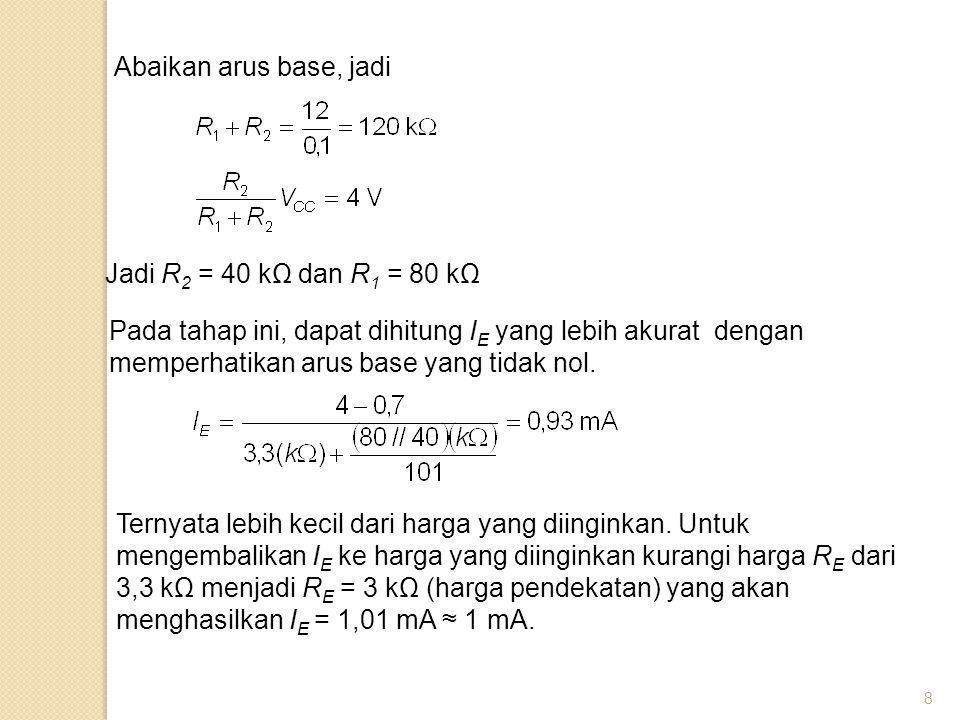 Abaikan arus base, jadi Jadi R2 = 40 kΩ dan R1 = 80 kΩ.