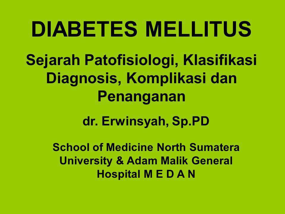 DIABETES MELLITUS Sejarah Patofisiologi, Klasifikasi Diagnosis, Komplikasi dan Penanganan. dr. Erwinsyah, Sp.PD.