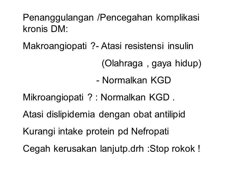 Penanggulangan /Pencegahan komplikasi kronis DM: