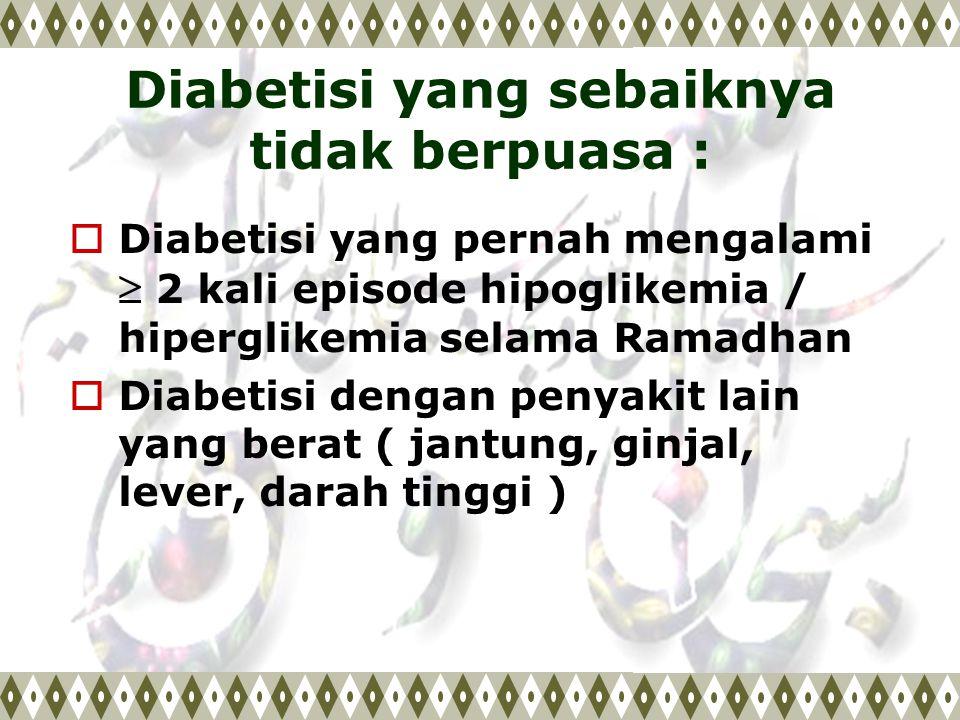 Diabetisi yang sebaiknya tidak berpuasa :