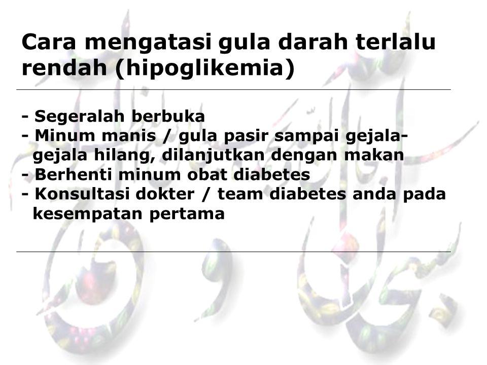 Cara mengatasi gula darah terlalu rendah (hipoglikemia) - Segeralah berbuka - Minum manis / gula pasir sampai gejala- gejala hilang, dilanjutkan dengan makan - Berhenti minum obat diabetes - Konsultasi dokter / team diabetes anda pada kesempatan pertama