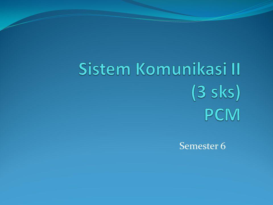 Sistem Komunikasi II (3 sks) PCM