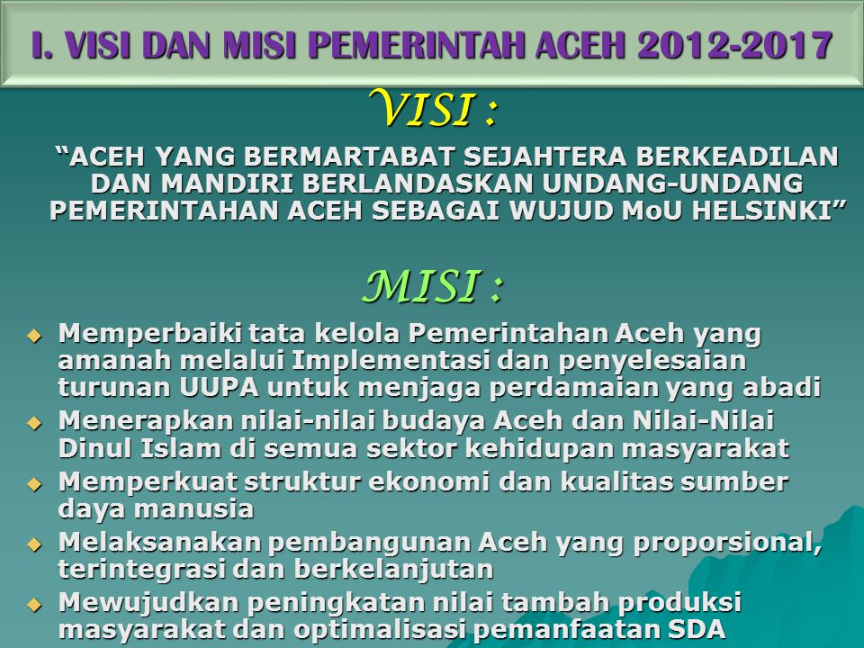 I. VISI DAN MISI PEMERINTAH ACEH 2012-2017