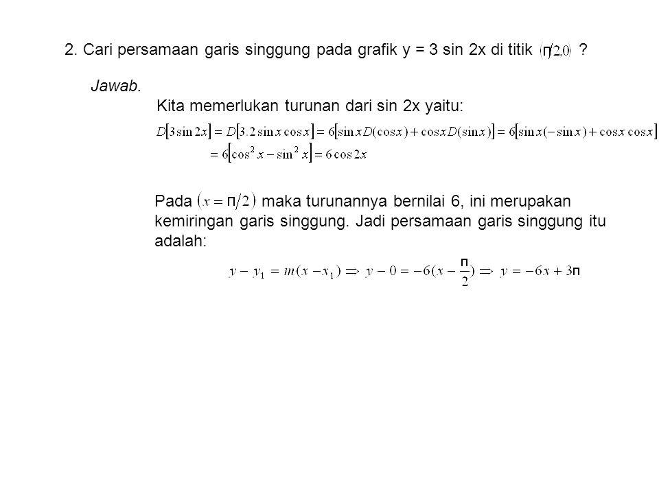 2. Cari persamaan garis singgung pada grafik y = 3 sin 2x di titik
