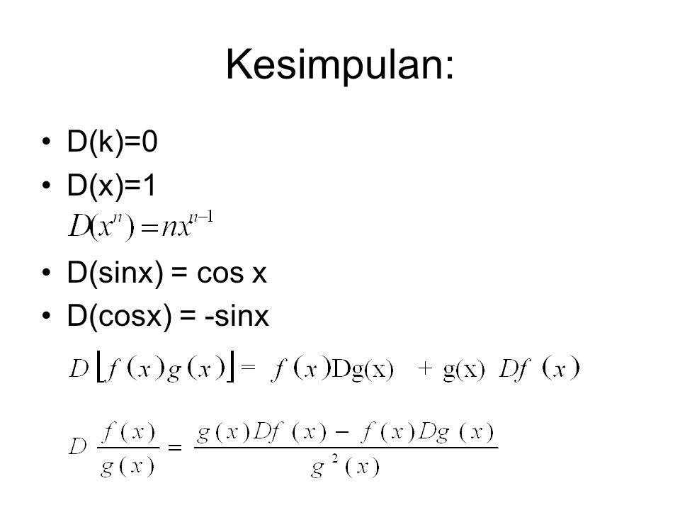 Kesimpulan: D(k)=0 D(x)=1 D(sinx) = cos x D(cosx) = -sinx