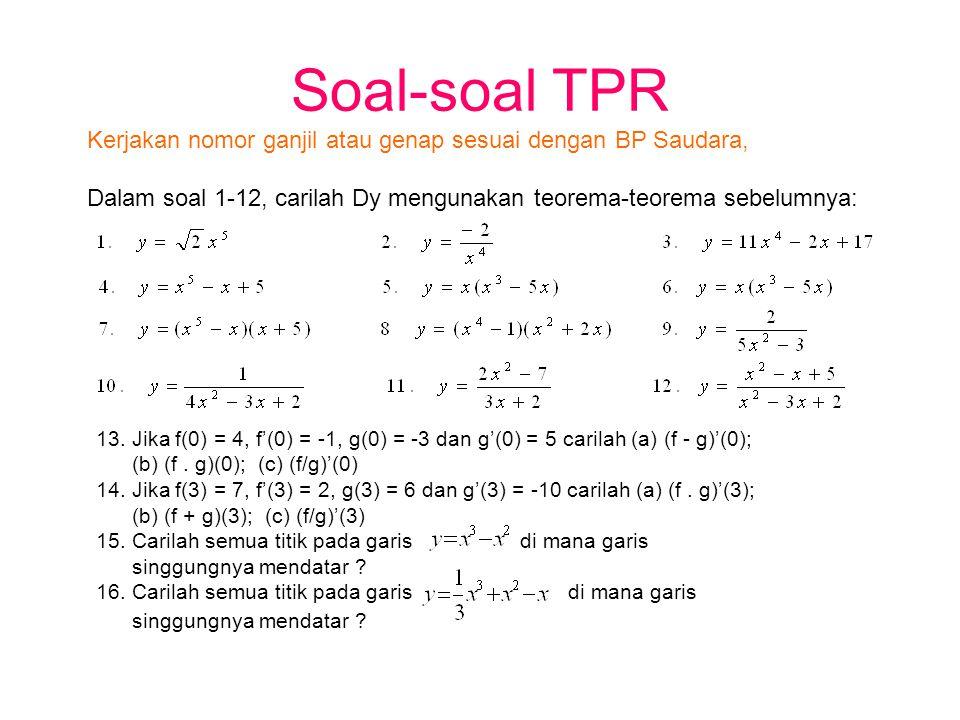 Soal-soal TPR Kerjakan nomor ganjil atau genap sesuai dengan BP Saudara, Dalam soal 1-12, carilah Dy mengunakan teorema-teorema sebelumnya:
