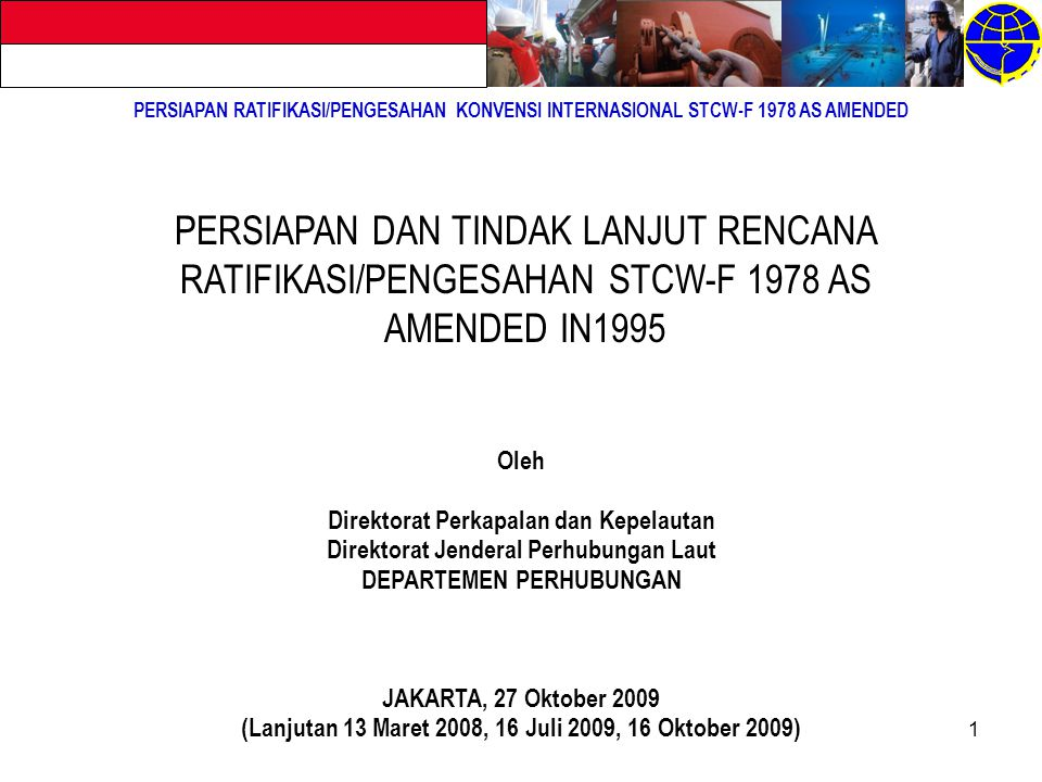 PERSIAPAN RATIFIKASI/PENGESAHAN KONVENSI INTERNASIONAL STCW-F 1978 AS AMENDED