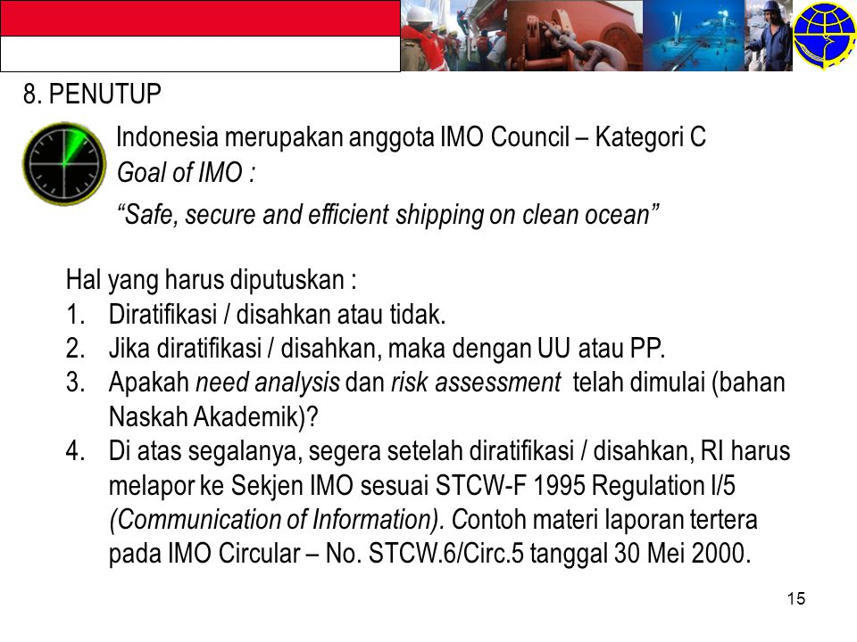 8. PENUTUP Indonesia merupakan anggota IMO Council – Kategori C. Goal of IMO : Safe, secure and efficient shipping on clean ocean