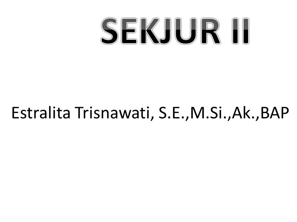 SEKJUR II Estralita Trisnawati, S.E.,M.Si.,Ak.,BAP