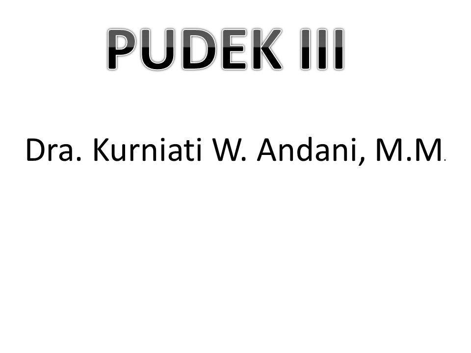 PUDEK III Dra. Kurniati W. Andani, M.M.