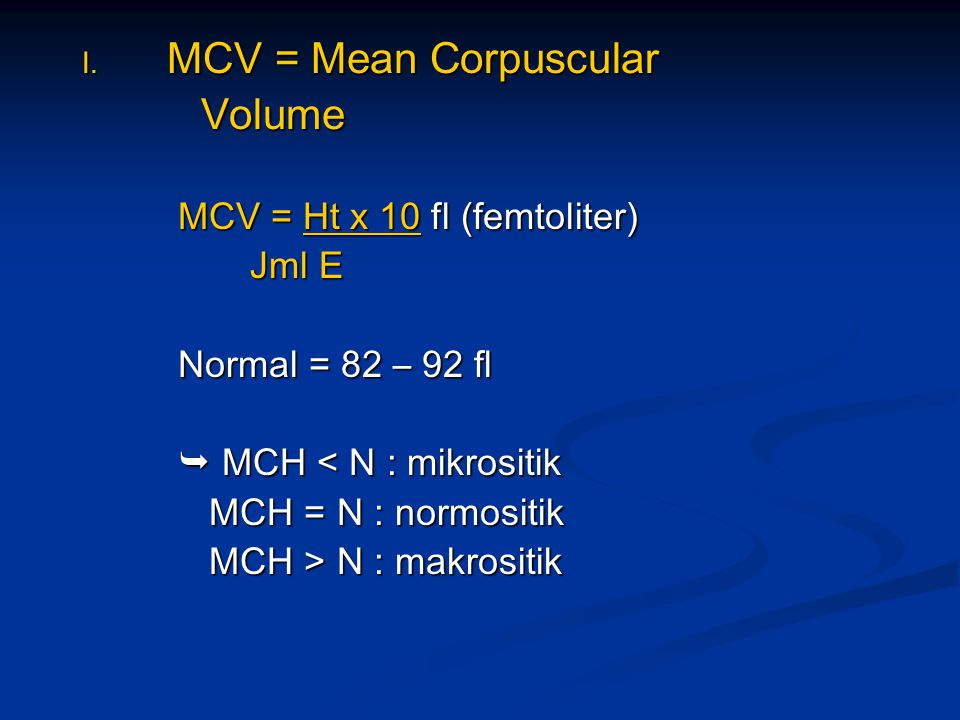 MCV = Mean Corpuscular Volume MCV = Ht x 10 fl (femtoliter) Jml E