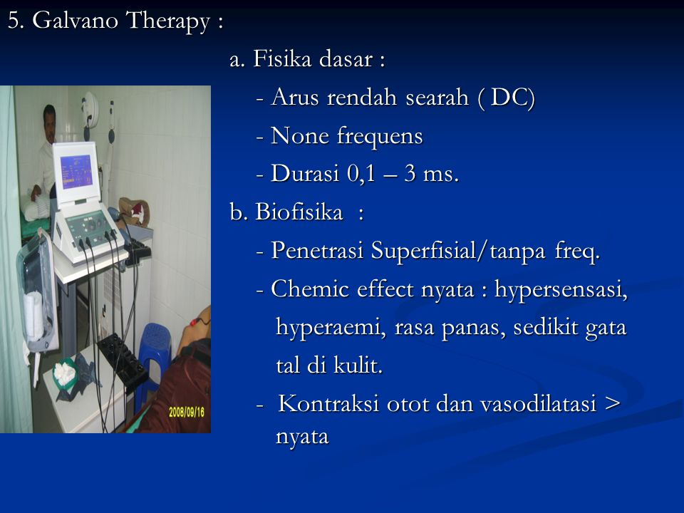 5. Galvano Therapy : a. Fisika dasar : - Arus rendah searah ( DC) - None frequens. - Durasi 0,1 – 3 ms.